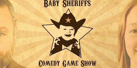 Baby Sheriffs: A Comedy Game Show tickets