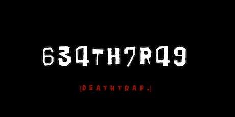 634th7r49 [deathtrap.] tickets