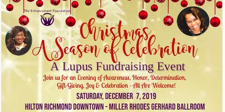 """The Enhancement Foundation(TEF's) Christmas A Season for Celebration - A Lupus Fundraising Event!     For An Evening of Awareness,Honor, Determination,Gift-Giving, Joy & Celebration!"""" tickets"""