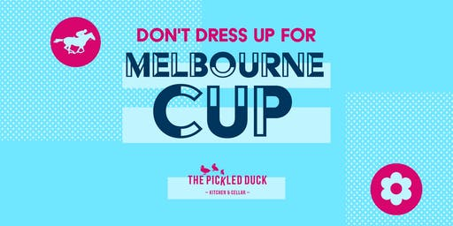 Don't Dress Up for Melbourne Cup