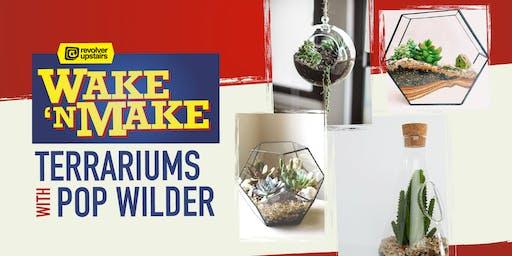 Wake n Make #11 - Terrariums with Pop Wilder