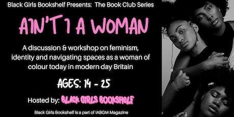 The Black Girl's Bookshelf - The Book Club Series: Ain't I A Woman tickets