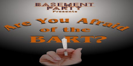 Basement Party presents Are You Afraid of the Bart? tickets
