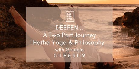Deepen… A Two Part Journey - Hatha Yoga & Philosophy  tickets