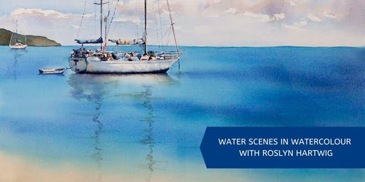 Water Scenes in Watercolour (6 week course) with Roslyn Hartwig