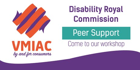 VMIAC Disability Royal Commission Peer Support tickets