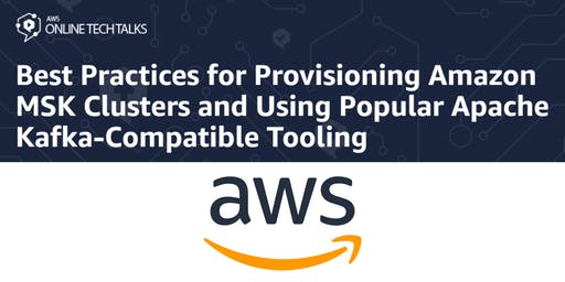 Best Practices for Provisioning Amazon MSK Clusters and Using Popular Apache Kafka-Compatible Tooling