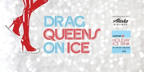 2019 Drag Queens on Ice presented by Alaska Airlines tickets