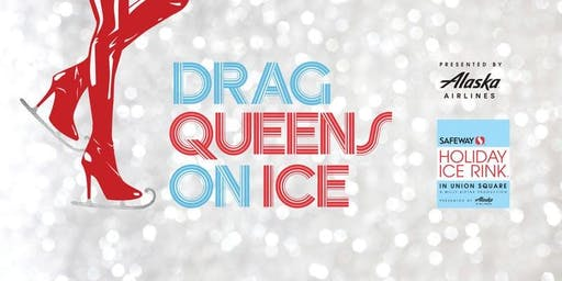 2019 Drag Queens on Ice presented by Alaska Airlines