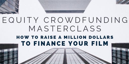 Equity Crowdfunding Masterclass: Raise a Million Dollars to Make Your Film