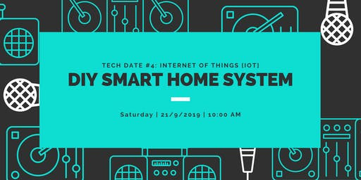 Tech Date #4: DIY Smart Home System (IoT)