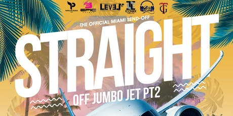 STRAIGHT OFF THE JUMBO JET ( MIAMI SEND OFF ) tickets