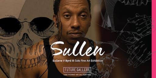 SULLEN: EuGene V Byrd III Solo Fine Art Exhibition