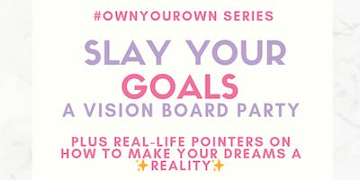 SLAY Your Goals: A Vision Board Party [FREE]