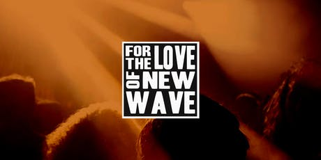 For The Love Of New Wave tickets