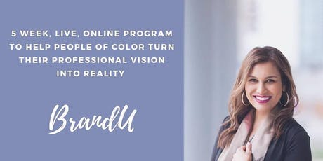 BrandU: Turn Your Professional Vision Into Reality By Creating a 5 Star Professional Brand in 5 Weeks! tickets