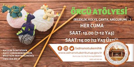 Her Cuma   Örgü Atölyesi - Saat: 13:00 - 16:00 - #adnanotukenihk tickets