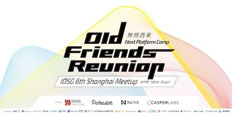 Old Friends Reunion—Next Platform Camp ( IOSG Shanghai 6th Meetup) tickets