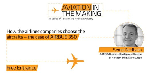 "Sergej Nedbailo: ""How the Airlines companies choose the aircrafts – the case of AIRBUS 350"""