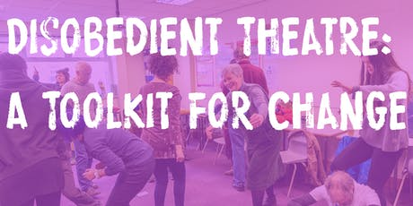Disobedient Theatre: a toolkit for change! tickets