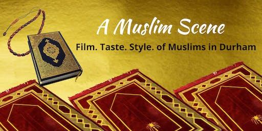 A Muslim Scene: Film. Taste. Style. of Muslims in Durham