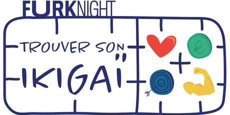 FURK NIGHT · Trouver son ikigaï billets
