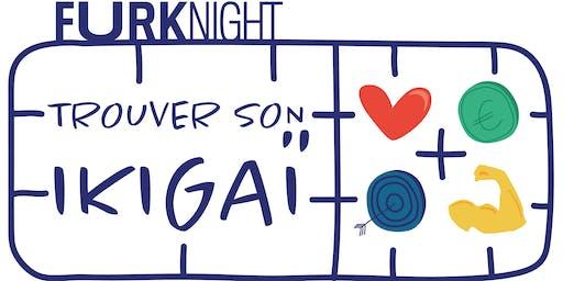 FURK NIGHT · Trouver son ikigaï
