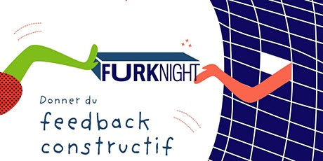 FURK NIGHT · Donner du feedback constructif billets