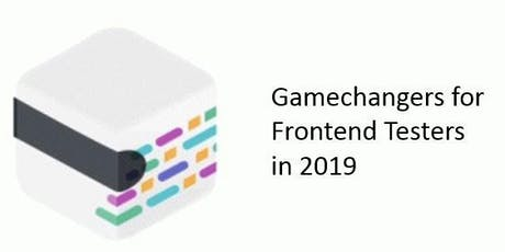 Gamechangers for Frontend Testers in 2019 tickets
