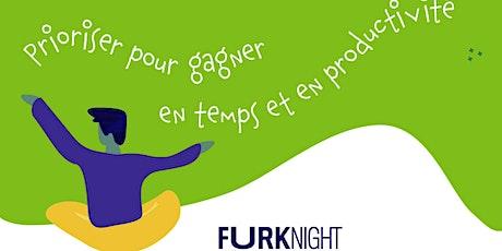 FURK NIGHT · Prioriser pour gagner en temps et productivité billets