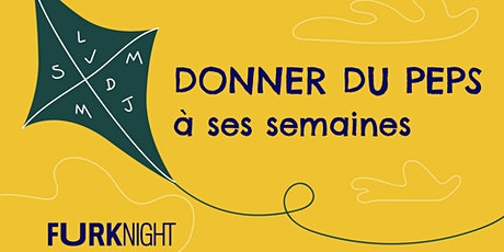 FURK NIGHT · Donner du peps à ses semaines tickets