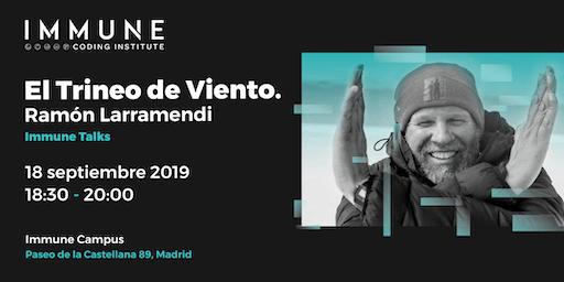 El Trineo de Viento. Immune Talks: Ramón Larramendi
