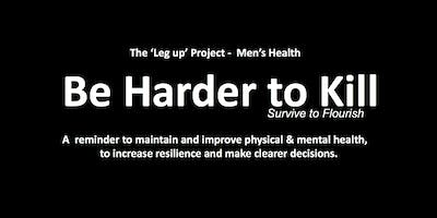 Be Harder To Kill - The Leg Up Project (Mens Health)