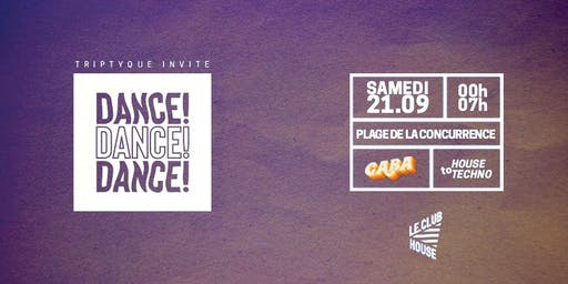 DANCE ! DANCE ! DANCE ! Triptyque invite GABA - SAM 21 SEPT