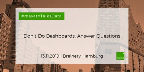 Don't Do Dashboards, Answer Questions Tickets