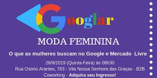 Googlar Moda Feminina: O que as mulheres buscam no Google e Mercado Livre
