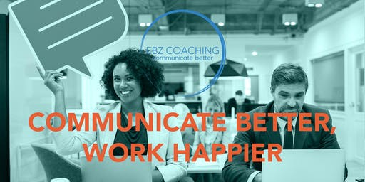 Communicate Better. Work Happier. - Webinar