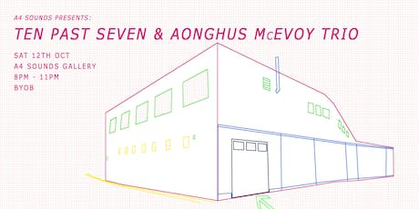 A4 Sounds presents : Ten Past Seven & Aonghus McEvoy Trio tickets