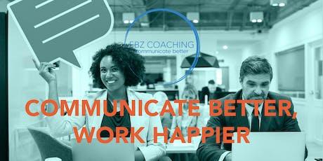Communicate Better. Work Happier. - Webinar tickets