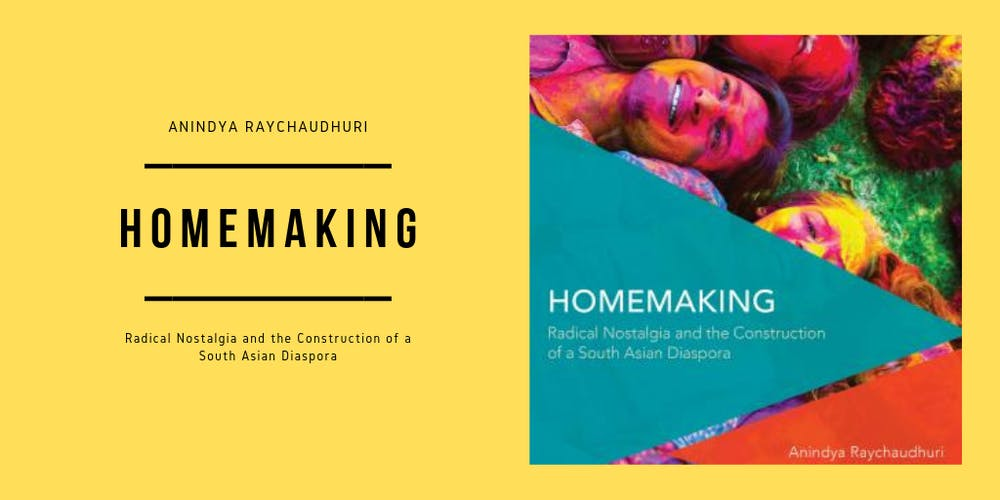 Homemaking: Radical Nostalgia & the Construction of a South Asian Diaspora