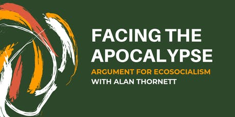 Facing The Apocalypse - Arguments for Ecosocialism with Alan Thornett tickets