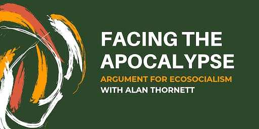Facing The Apocalypse - Arguments for Ecosocialism with Alan Thornett