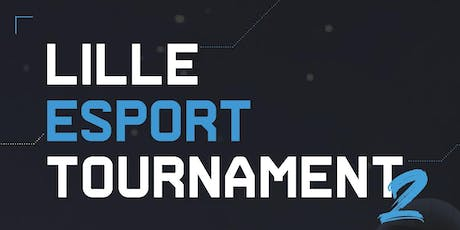Lille Esport Tournament #2 tickets