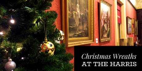 Christmas Wreath Making Workshop at the Harris tickets
