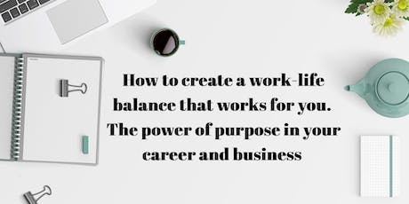 How to create a work-life balance that works for you. The power of purpose in your career and business  tickets