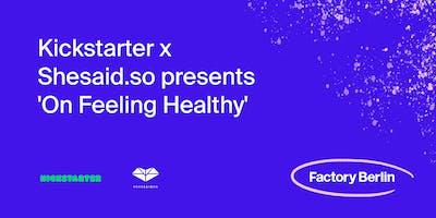 "Kickstarter x Shesaid.so presents ""On Feeling Healthy"""
