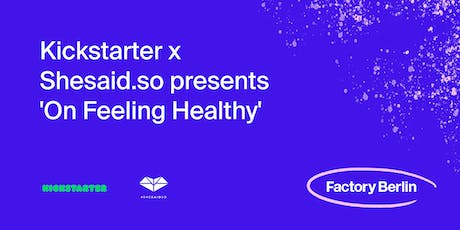 "Kickstarter x Shesaid.so presents ""On Feeling Healthy"" Tickets"