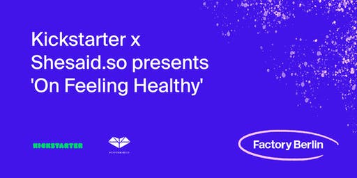 "Kickstarter x Shesaid.so presents ""On Feeling Healthy"""