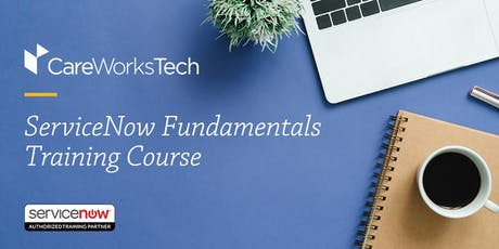 10/15-10/17 ServiceNow Fundamentals Training at CareWorks Tech tickets