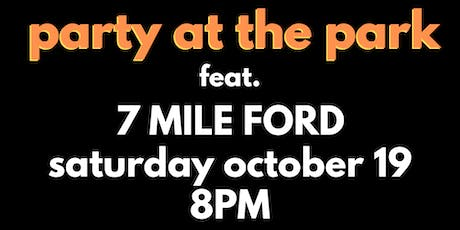 Party at the Park feat. 7 Mile Ford tickets